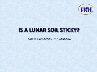 IS A LUNAR SOIL STICKY?