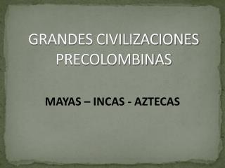 GRANDES CIVILIZACIONES PRECOLOMBINAS