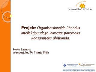 Projekt  Organisatsioonide  ühendus intellektipuudega inimeste paremaks kaasamiseks  ühiskonda .