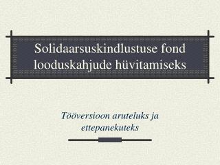Solidaarsuskindlustuse fond looduskahjude hüvitamiseks
