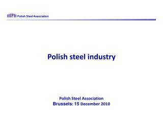 Polish steel industry Polish Steel Asso c iation  Brussels :  15  December  2010