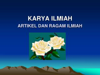 KARYA ILMIAH ARTIKEL DAN RAGAM ILMIAH
