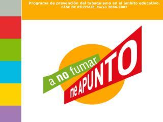Programa de prevención del tabaquismo en el ámbito educativo.  FASE DE PILOTAJE. Curso 2006-2007