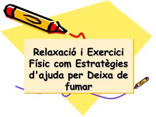 Relaxació i Exercici Físic com Estratègies d'ajuda per Deixa de fumar