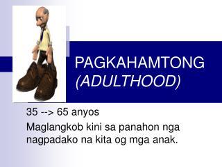 PAGKAHAMTONG  (ADULTHOOD)