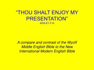 """THOU SHALT ENJOY MY PRESENTATION""   ASHLEY 3:16"