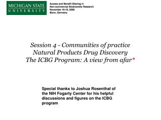 Session 4 - Communities of practice Natural Products Drug Discovery The ICBG Program: A view from afar