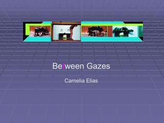 Be t ween Gazes Camelia Elias