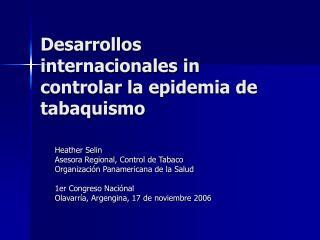 Desarrollos internacionales in controlar la epidemia de tabaquismo