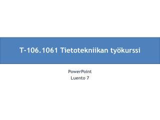 T-106.1061 Tietotekniikan ty�kurssi