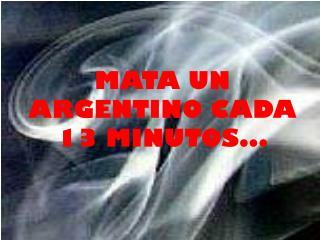 MATA UN ARGENTINO CADA 13 MINUTOS...