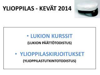 YLIOPPILAS - KEVÄT 2014