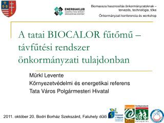 A tatai BIOCALOR fűtőmű – távfűtési rendszer önkormányzati tulajdonban