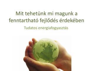 M it tehetünk mi magunk a fenntartható fejlődés érdekében