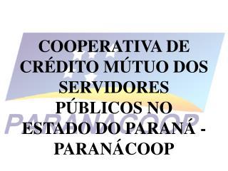 COOPERATIVA DE CR DITO M TUO DOS SERVIDORES P BLICOS NO ESTADO DO PARAN  - PARAN COOP
