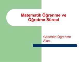 Matematik Öğrenme ve Öğretme Süreci