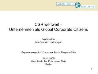 CSR weltweit –  Unternehmen als Global Corporate Citizens Moderation Jan-Friedrich Kallmorgen