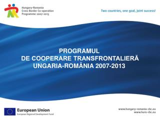 PROGRAMUL  DE COOPERARE TRANSFRONTALIERĂ UNGARIA-ROMÂNIA 2007-2013