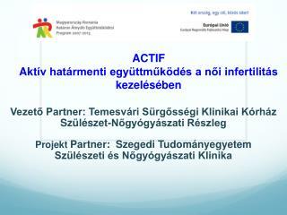 ACTIF Akt ív határmenti együttműködés a női infertilitás kezelésében