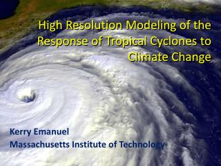 High  Resolution Modeling  of the  Response  of  Tropical Cyclones  to  Climate Change