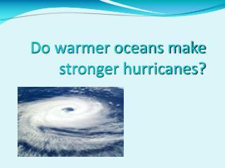 Do warmer oceans make stronger hurricanes?