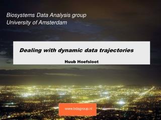 Dealing with dynamic data trajectories Huub Hoefsloot