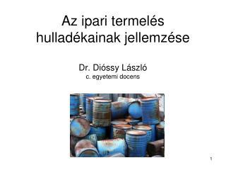 Az ipari termelés hulladékainak jellemzése Dr. Dióssy László c. egyetemi docens