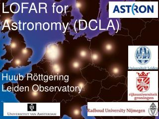 Development and Commissioning of LOFAR for Astronomy (DCLA) Huub Röttgering Leiden Observatory