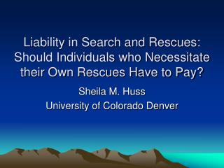 Liability in Search and Rescues: Should Individuals who Necessitate their Own Rescues Have to Pay?