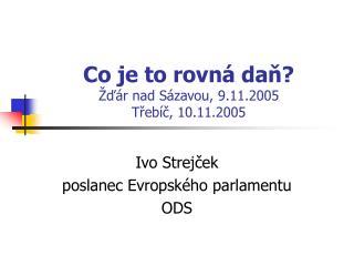 Co je to rovná daň? Žďár nad Sázavou, 9.11.2005 Třebíč, 10.11.2005