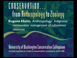 Eugene Hunn,   Anthropology;   Indigenous communities' management of subsistence resources