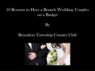 10 reasons to have a brunch wedding couples on a budget