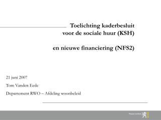 Toelichting kaderbesluit  voor de sociale huur (KSH) en nieuwe financiering (NFS2)