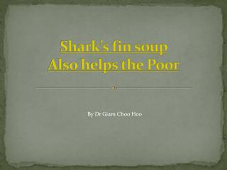 Shark's fin soup  Also helps the Poor