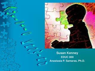Susan Kenney EDUC 800 Anastasia P. Samaras, Ph.D.