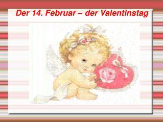 Der 14. Februar – der Valentinstag
