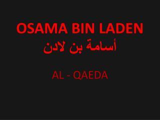 OSAMA BIN LADEN أسامة بن لادن AL - QAEDA