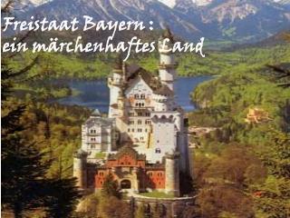 Freistaat Bayern :  ein m�rchenhaftes Land