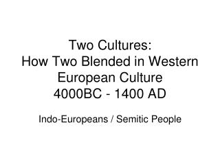 Two Cultures: How Two Blended in Western European Culture 4000BC - 1400 AD