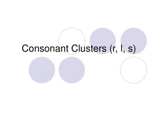 Consonant Clusters r, l, s
