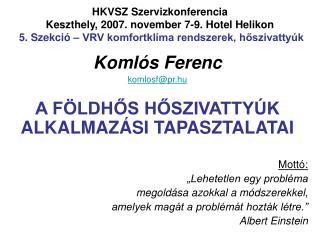 Komlós Ferenc komlosf@pr.hu A FÖLDHŐS HŐSZIVATTYÚK ALKALMAZÁSI TAPASZTALATAI Mottó: