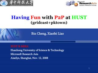 Having Fun  with  P2P  at  HUST (gridcast+pktown)
