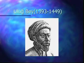 Uluğ Bey(1393-1449)