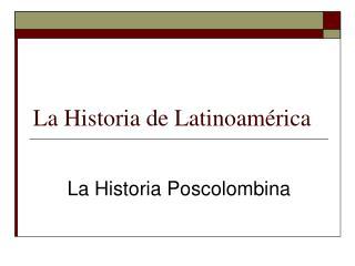 La Historia de Latinoam érica