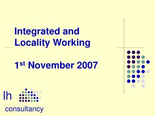 Integrated and Locality Working   1st November 2007