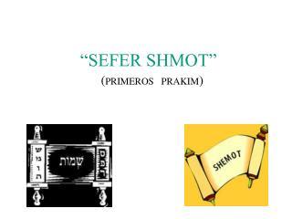 """""""SEFER SHMOT"""""""