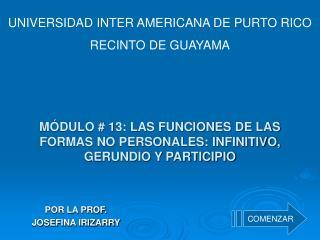 MÓDULO # 13: LAS FUNCIONES DE LAS FORMAS NO PERSONALES: INFINITIVO, GERUNDIO Y PARTICIPIO