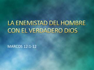 LA ENEMISTAD DEL HOMBRE CON EL VERDADERO DIOS