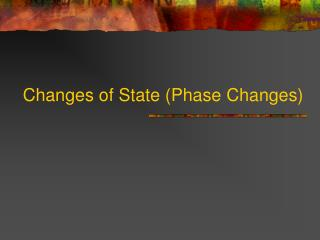 Changes of State (Phase Changes)