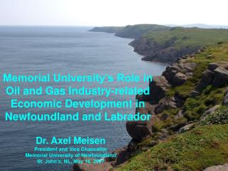 Dr. Axel Meisen President and Vice Chancellor Memorial University of Newfoundland